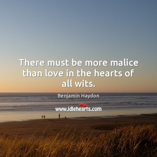 There must be more malice than love in the hearts of all wits. Image