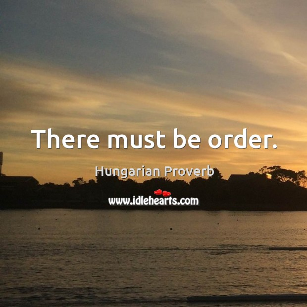 There must be order. Image