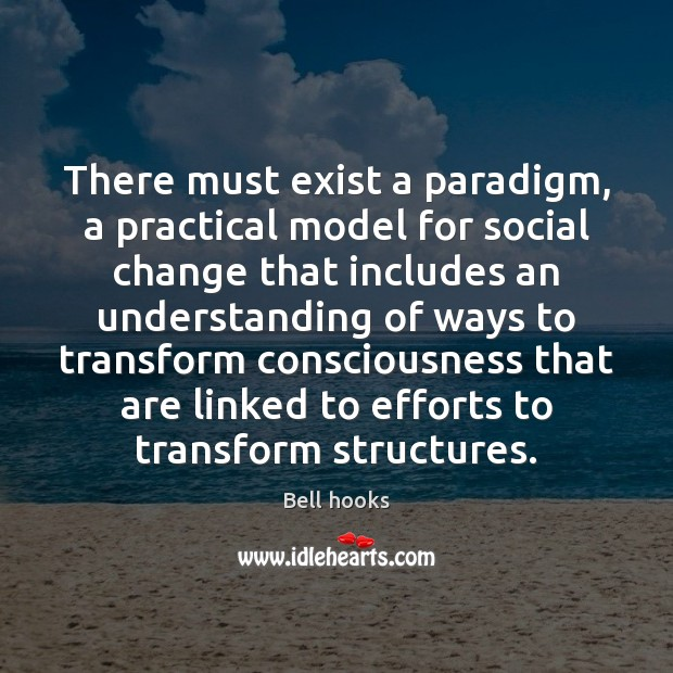 Image, There must exist a paradigm, a practical model for social change that