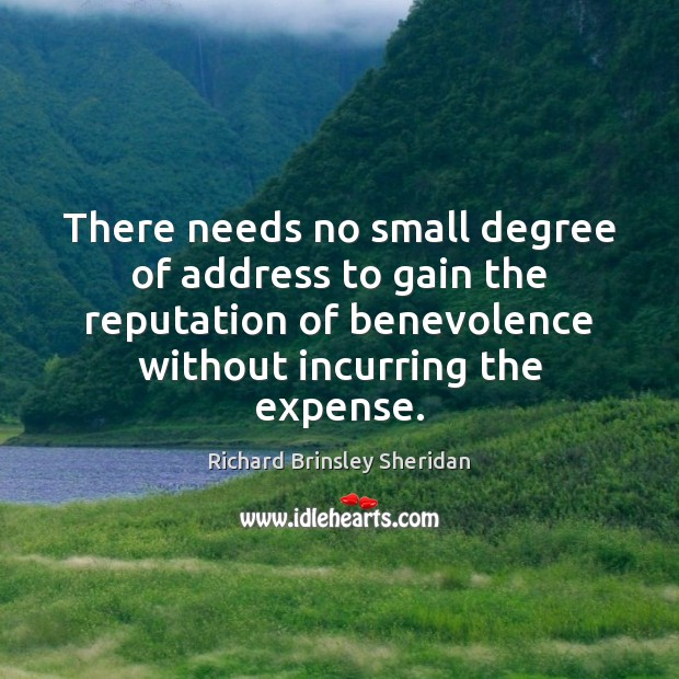 There needs no small degree of address to gain the reputation of Richard Brinsley Sheridan Picture Quote