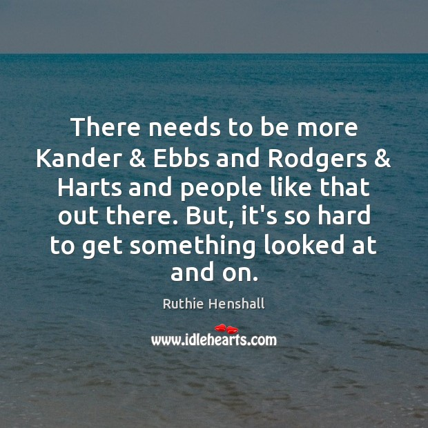 There needs to be more Kander & Ebbs and Rodgers & Harts and people Image