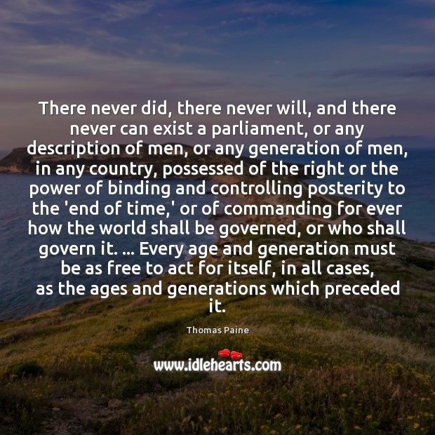There never did, there never will, and there never can exist a Thomas Paine Picture Quote