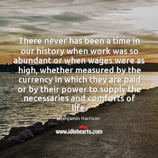 There never has been a time in our history when work was so abundant or when wages were as high Image
