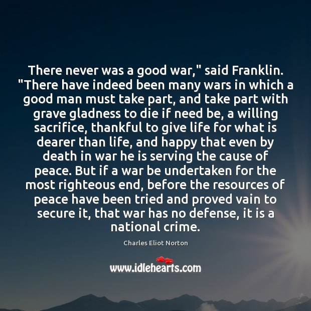 """There never was a good war,"""" said Franklin. """"There have indeed been Thankful Quotes Image"""