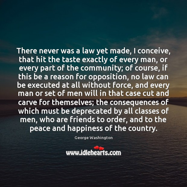 There never was a law yet made, I conceive, that hit the George Washington Picture Quote