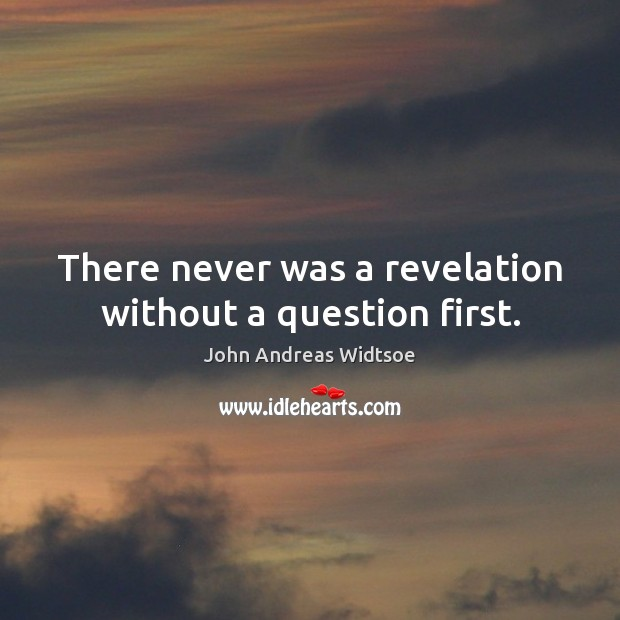 There never was a revelation without a question first. Image