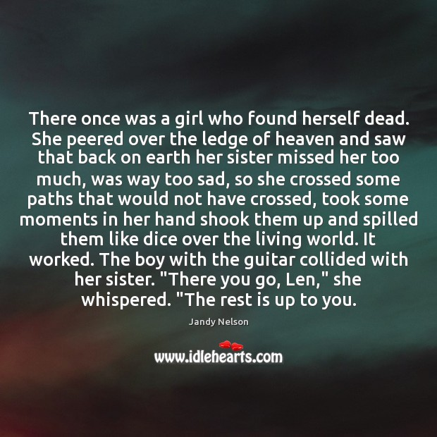 There once was a girl who found herself dead. She peered over Jandy Nelson Picture Quote