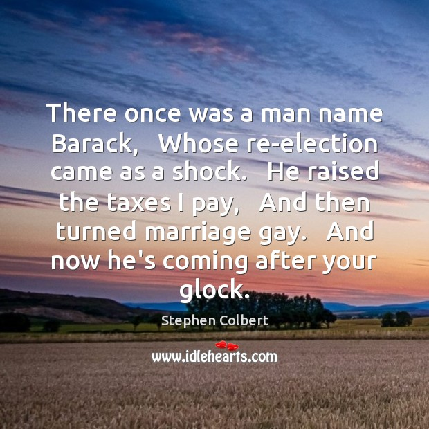 There once was a man name Barack,   Whose re-election came as a Stephen Colbert Picture Quote