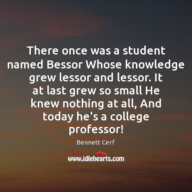 There once was a student named Bessor Whose knowledge grew lessor and Image