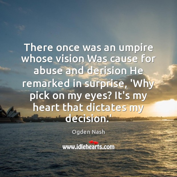 There once was an umpire whose vision Was cause for abuse and Ogden Nash Picture Quote