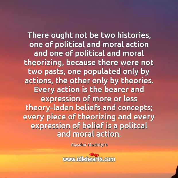 There ought not be two histories, one of political and moral action Image
