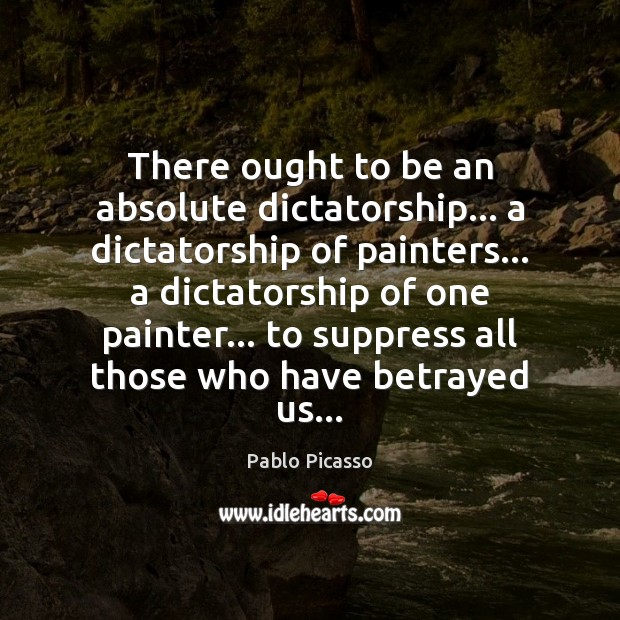 Image about There ought to be an absolute dictatorship… a dictatorship of painters… a