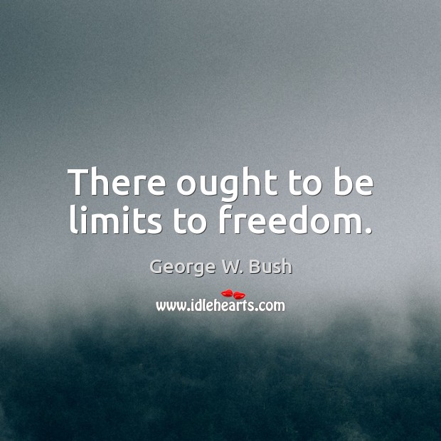 There ought to be limits to freedom. Image