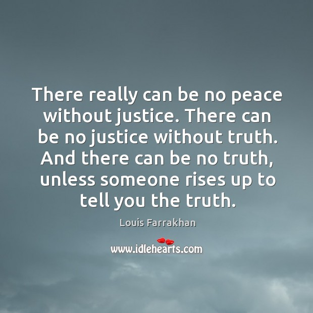 There really can be no peace without justice. There can be no justice without truth. Image