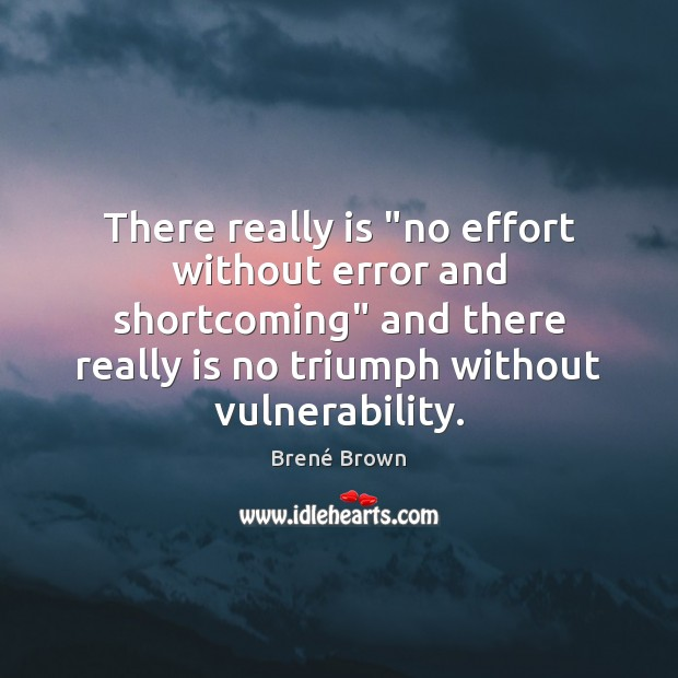 """There really is """"no effort without error and shortcoming"""" and there really Brené Brown Picture Quote"""