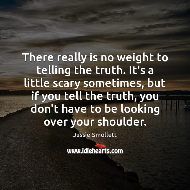 There really is no weight to telling the truth. It's a little Image