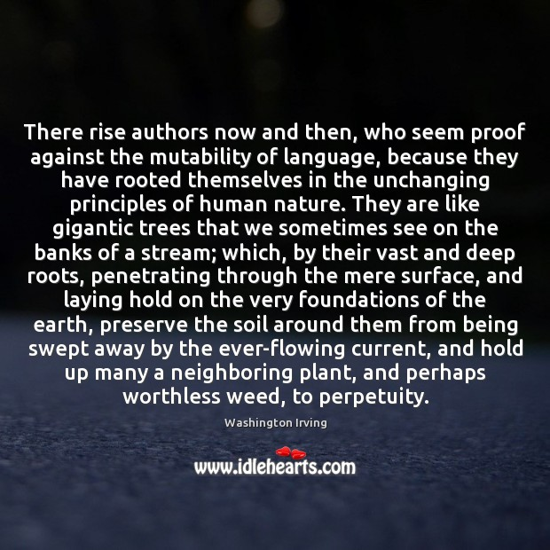 There rise authors now and then, who seem proof against the mutability Washington Irving Picture Quote