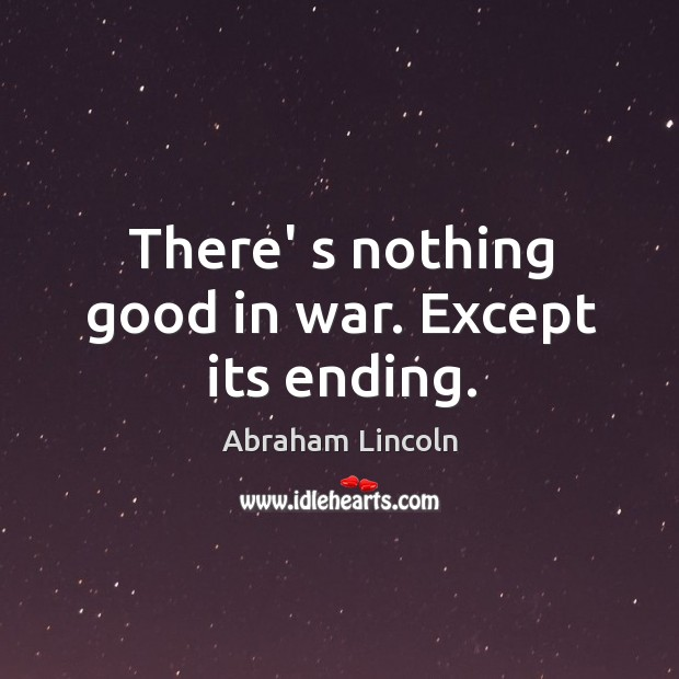 Image, There' s nothing good in war. Except its ending.