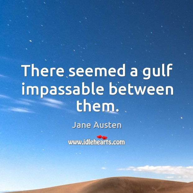 Image, There seemed a gulf impassable between them.