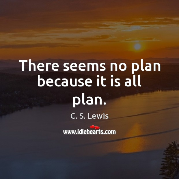 There seems no plan because it is all plan. Image