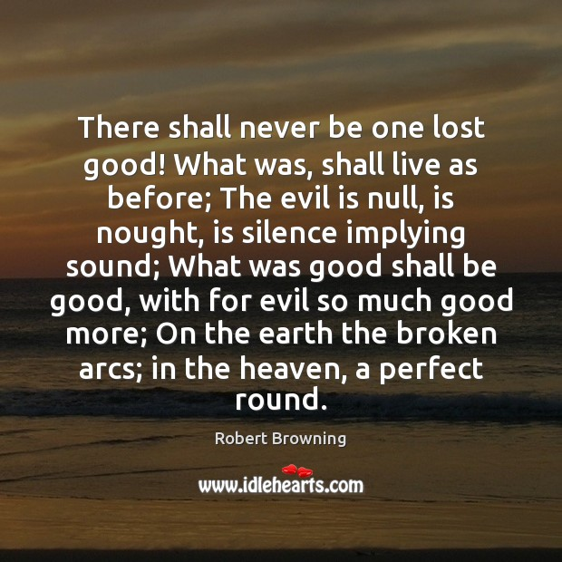 There shall never be one lost good! What was, shall live as Image