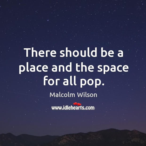 There should be a place and the space for all pop. Image