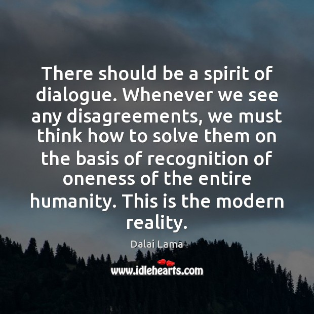 Image, There should be a spirit of dialogue. Whenever we see any disagreements,