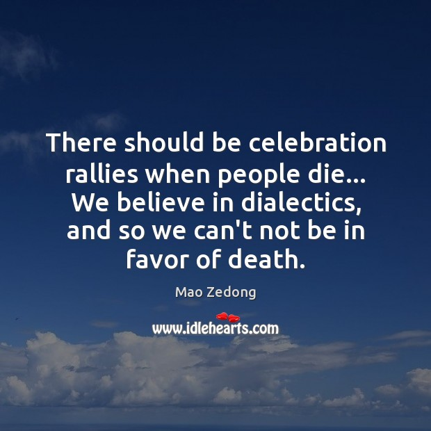 There should be celebration rallies when people die… We believe in dialectics, Image