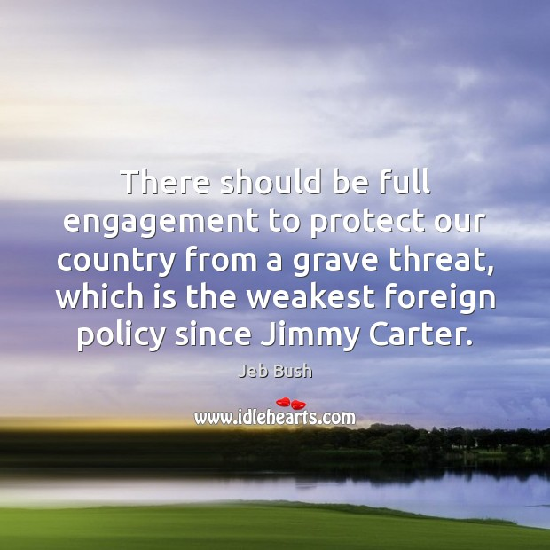 There should be full engagement to protect our country from a grave Engagement Quotes Image