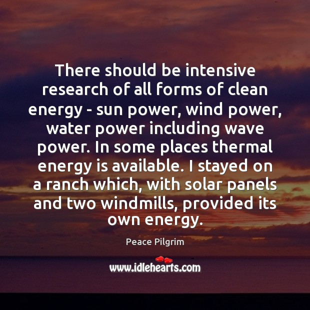 There should be intensive research of all forms of clean energy – Peace Pilgrim Picture Quote