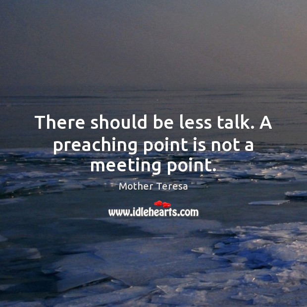 Image, There should be less talk. A preaching point is not a meeting point.