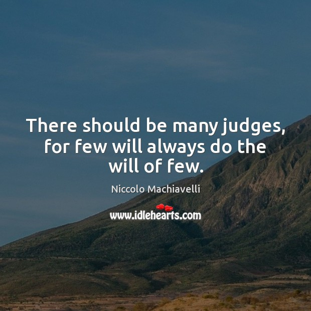 There should be many judges, for few will always do the will of few. Image