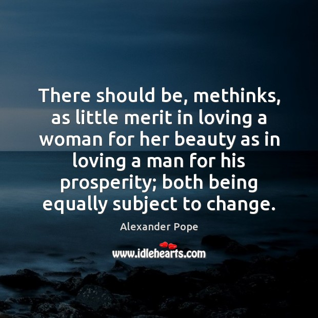 Image, There should be, methinks, as little merit in loving a woman for