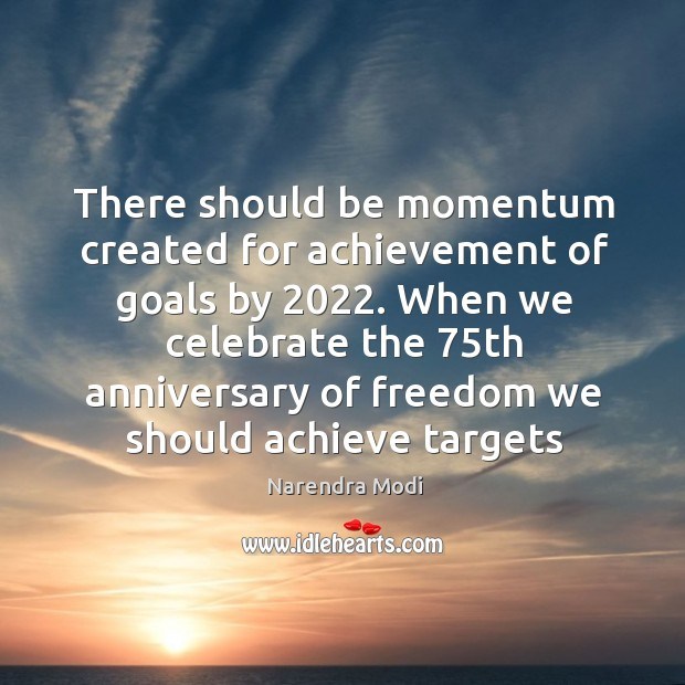 Image, There should be momentum created for achievement of goals by 2022. When we