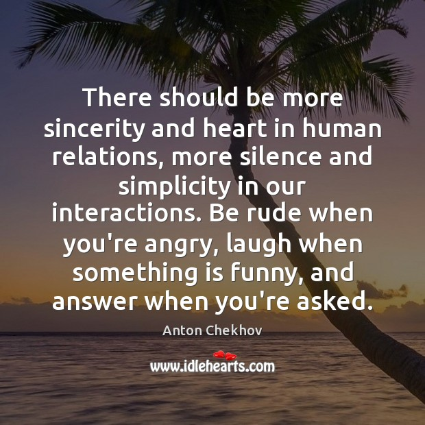 There should be more sincerity and heart in human relations, more silence Image