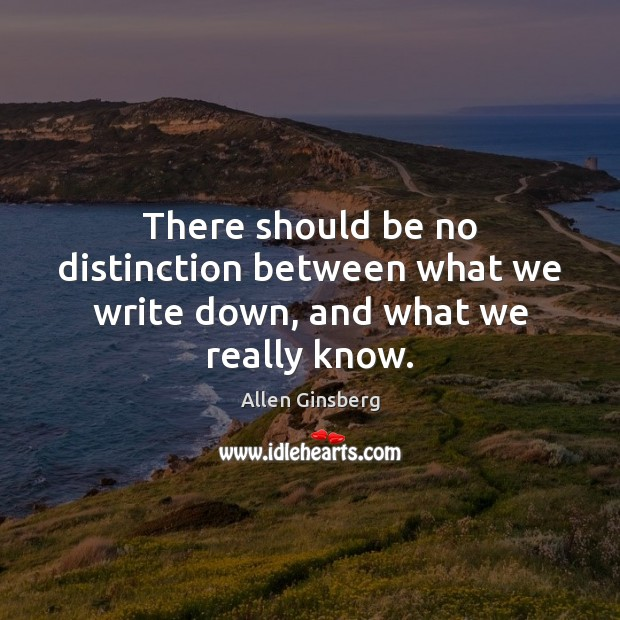 Image, There should be no distinction between what we write down, and what we really know.