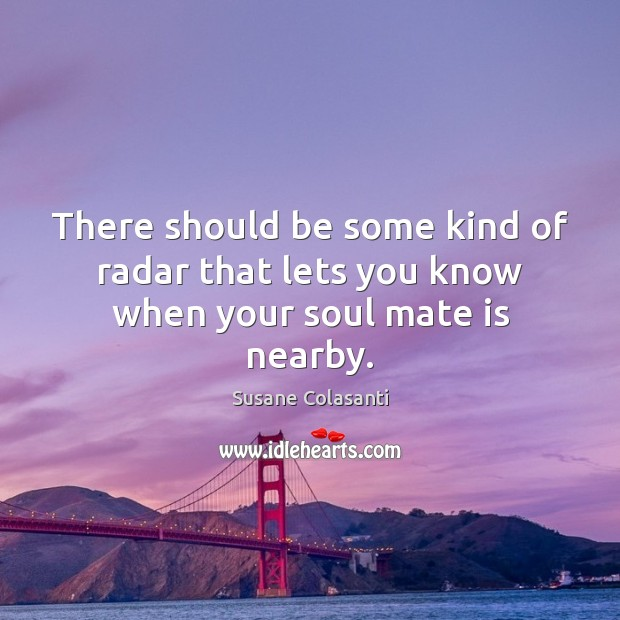 There should be some kind of radar that lets you know when your soul mate is nearby. Image
