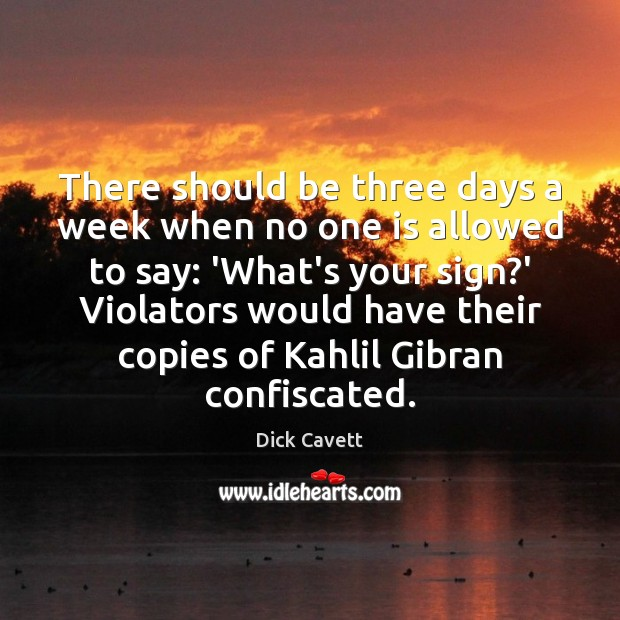There should be three days a week when no one is allowed Dick Cavett Picture Quote