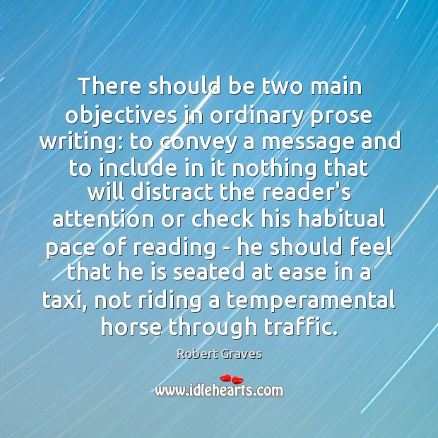 There should be two main objectives in ordinary prose writing: to convey Robert Graves Picture Quote