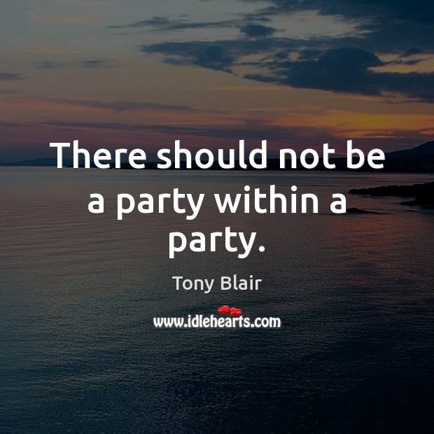 There should not be a party within a party. Image