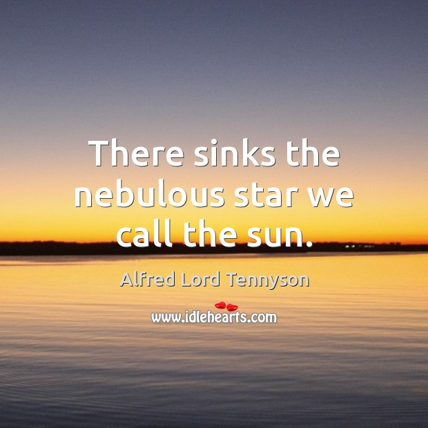 Image, There sinks the nebulous star we call the sun.