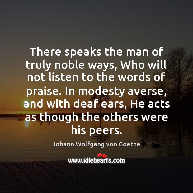 Image, Acts, Averse, Deaf, Deaf Ears, Ears, He, He Man, His, Listen, Man, Men, Modesty, Noble, Others, Peers, Praise, Speak, Speaks, Though, Truly, Way, Ways, Were, Who, Will, With, Words