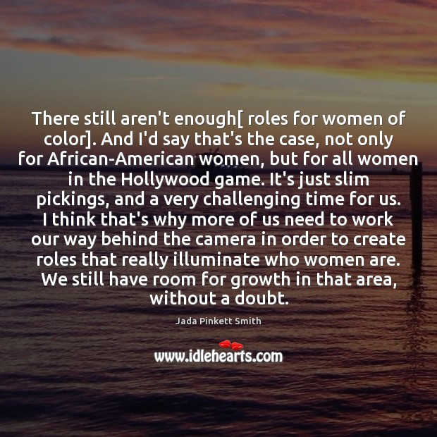 There still aren't enough[ roles for women of color]. And I'd say Jada Pinkett Smith Picture Quote