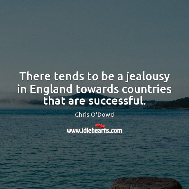 There tends to be a jealousy in England towards countries that are successful. Image