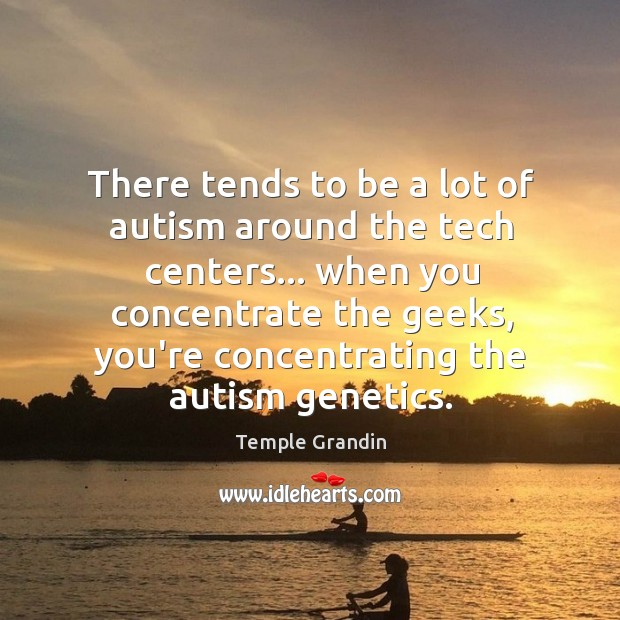 There tends to be a lot of autism around the tech centers… Image