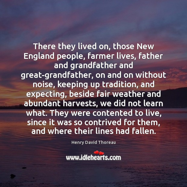 There they lived on, those New England people, farmer lives, father and Image