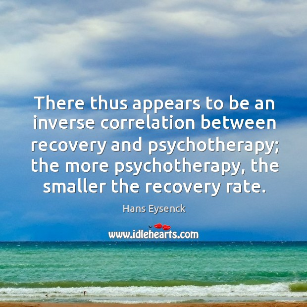 There thus appears to be an inverse correlation between recovery and psychotherapy Image