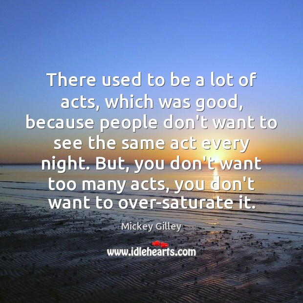 There used to be a lot of acts, which was good, because Image
