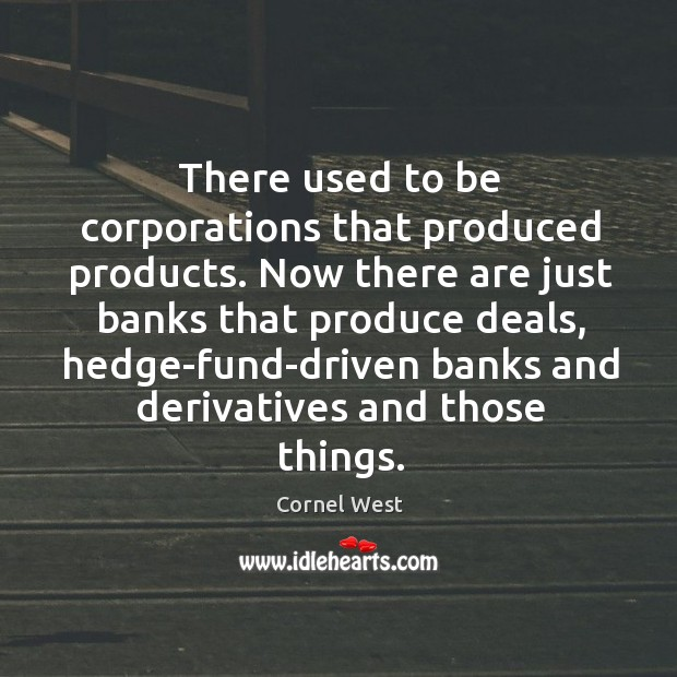 Image about There used to be corporations that produced products. Now there are just