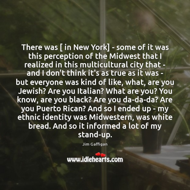 There was [ in New York] – some of it was this perception Image